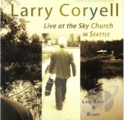 Coryell, Larry - Laid Back & Blues: Live at the Sky Church in Seattle CD Cover Art