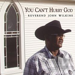 Reverend John Wilkins - You Can't Hurry God CD Cover Art