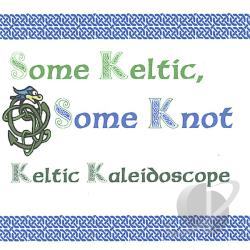 Keltic Kaleidoscope - Some Keltic Some Knot CD Cover Art