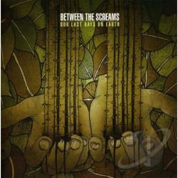 Between The Screams - Our Last Days On Earth CD Cover Art