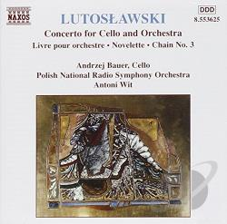 Bauer / Lutoslawski / Wit - Witold Lutoslawski: Concerto for Cello; Novellettes CD Cover Art
