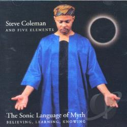 Coleman, Steve - Sonic Language of Myth: Believing, Learning, Knowing CD Cover Art