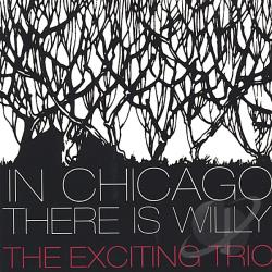 Exciting Trio - In Chicago There Is Willy CD Cover Art