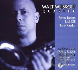 Walt Weiskopf Quartet / Weiskopf, Walt - Recorded Live April 8, 2008: Koger Hall, University of South Carolina CD Cover Art