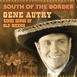 Autry, Gene - South of the Border: Songs of Old Mexico CD Cover Art