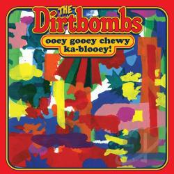 Dirtbombs - Ooey Gooey Chewy Ka-Blooey! CD Cover Art