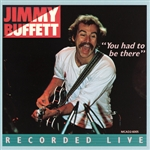 Buffett, Jimmy - You Had to Be There: Recorded Live CD Cover Art