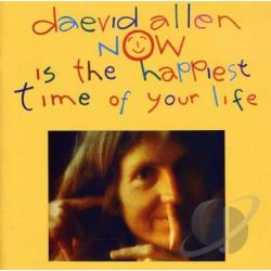 Allen, Daevid - Now Is the Happiest Time of Your Life CD Cover Art