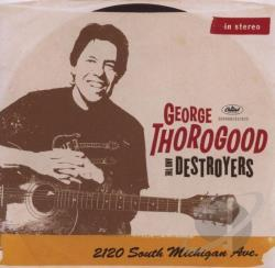 George Thorogood & The Destroyers / Thorogood, George - dd 2120 South Michigan Ave. CD Cover Art