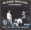 Miller, Glenn - Live At the Cafe Rouge: October 18, 1940 - November 23, 1940 CD Cover Art