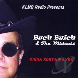 Buck Buick & The Wildcats - Kinda Sorta Maybe CD Cover Art