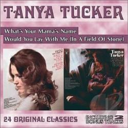 Tucker, Tanya - What's Your Mama's Name/Would You Lay with Me (In a Field of Stone) CD Cover Art