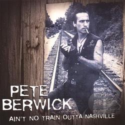 Berwick, Pete - Ain't No Train Outta Nashville CD Cover Art
