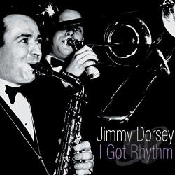 Dorsey, Jimmy - I Got Rhythm CD Cover Art