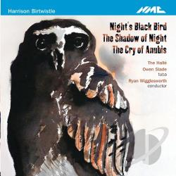 Birtwistle / Halle / Wigglesworth - Harrison Birtwistle: Night's Black Bird; The Shadow of Night; The Cry of Anubis CD Cover Art
