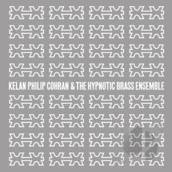 Cohran, Kelan Philip & Hypnotic Brass Ensemble - Kelan Philip Cohran & Hypnotic Brass Ensemble LP Cover Art