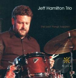 Hamilton, Jeff / Hamilton, Jeff Trio - Best Things Happen CD Cover Art