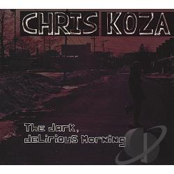 Koza, Chris - Dark, Delirious Morning CD Cover Art