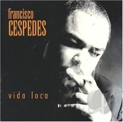 Cespedes, Francisco - Vida Loca CD Cover Art