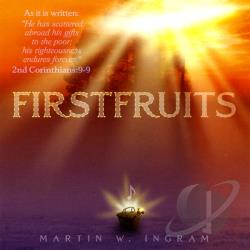 Martin W. Ingram - First Fruits CD Cover Art