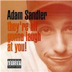 Sandler, Adam - They're All Gonna Laugh at You! CD Cover Art