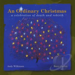 Andy Wilkinson & Barry Corbin - Ordinary Christmas: A Celebration Of Death & Rebir CD Cover Art
