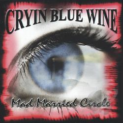 Cryin Blue Wine - Mad Married Circle CD Cover Art