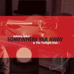 Johnny Joker & The Twilight Kids - Somewhere Far Away CD Cover Art