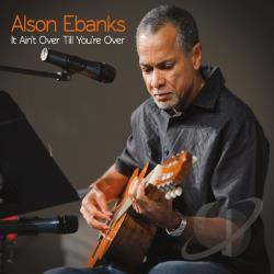 Alson Ebanks - It Aint Over Till Youre Over CD Cover Art