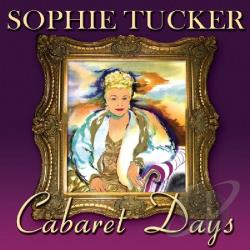 Tucker, Sophie - Cabaret Days CD Cover Art