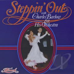 Charles Barlow & His Orchestra - Steppin' Out CD Cover Art