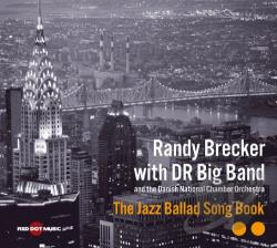 Brecker, Randy / DR Big Band / Danish Radio Big Band / Dr Big Band and the Danish National Chamber O - Jazz Ballad Song Book CD Cover Art