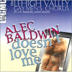 Lehigh Valley Gay Men's Chorus - Alec Baldwin Doesn't Love Me CD Cover Art