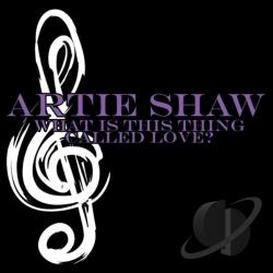 Shaw, Artie - What Is This Thing Called Love CD Cover Art
