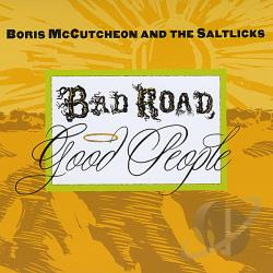 Mccutcheon, Boris & The Saltlicks - Bad Road Good People CD Cover Art