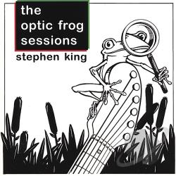 King, Stephen - Optic Frog Sessions CD Cover Art