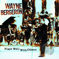 Bergeron, Wayne - Plays Well with Others CD Cover Art