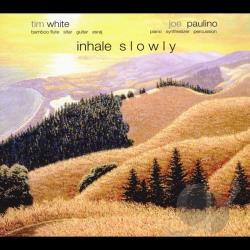 Paulino, Joe / Tim White (Sitar) - Inhale Slowly CD Cover Art