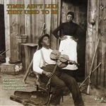 Times Ain't Like They Used to Be, Vol. 6: Early American Rural Music CD Cover Art