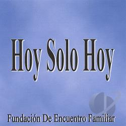 Fundacian De Encuentro Familiar - Hoy Solo Hoy CD Cover Art