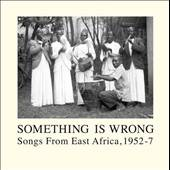 Something Is Wrong: Songs from East Africa, 1952-1957 LP Cover Art