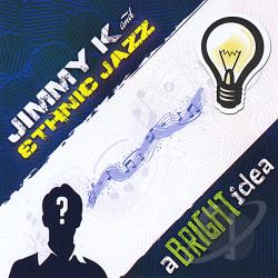 Jimmy K & Ethnic Jazz - Bright Idea CD Cover Art