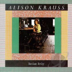 Krauss, Alison - Too Late to Cry CD Cover Art