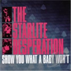 Starlite Desperation - Show You What a Baby Won't CD Cover Art