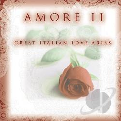 Amore 2: Great Italian Love Arias - Amore II: Great Italian Love Arias CD Cover Art