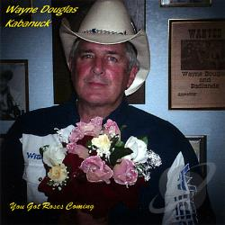 Kabanuck, Wayne Douglas - You've Got Roses Comin' CD Cover Art