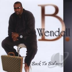Wendell B - Back Ta Bid'ness CD Cover Art