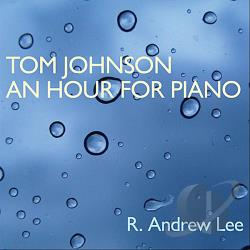 Lee, R. Andrew - Tom Johnson: An Hour for Piano CD Cover Art