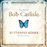 Carlisle, Bob - Best of Bob Carlisle: Butterfly Kisses & Other Stories CD Cover Art