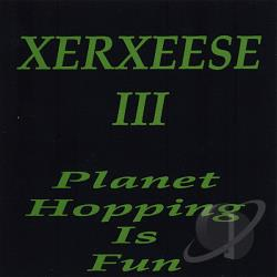 Xerxeese - Xerxeese III Planet Hopping Is Fun CD Cover Art